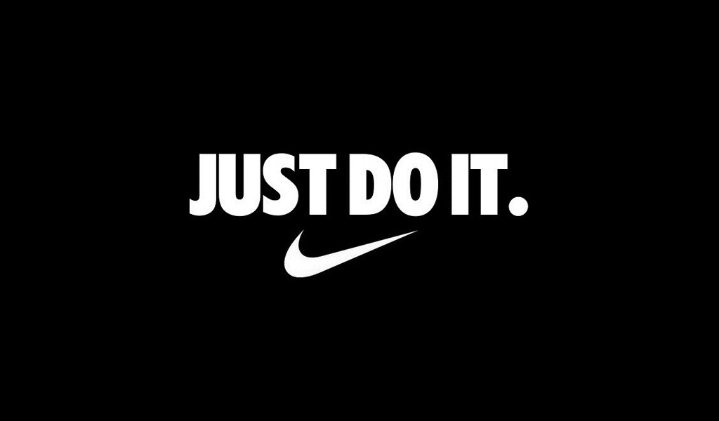 Just do it –Nike
